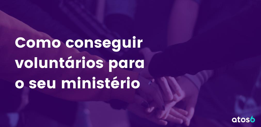 Como conseguir voluntários para o seu ministério