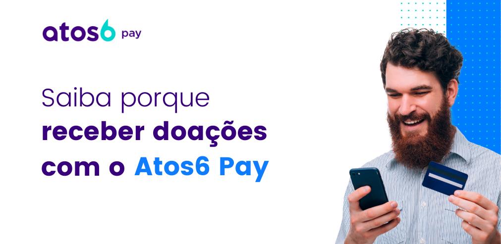 Por que receber doações com o Atos6 Pay
