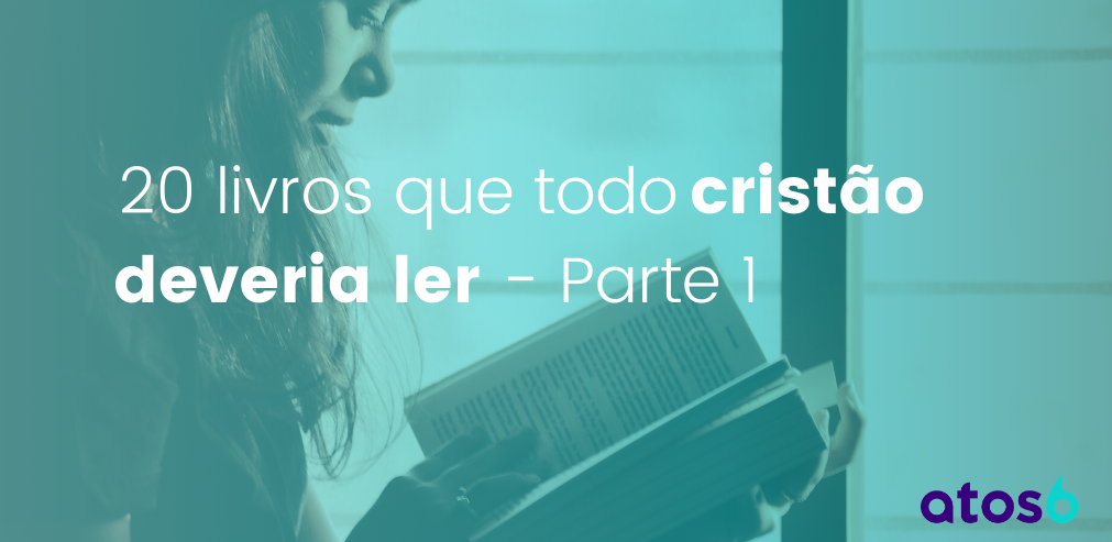 20 livros que todo cristão deveria ler - Parte 1