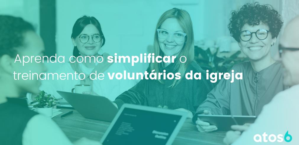 Como Simplificar o Treinamento de Voluntários da Igreja