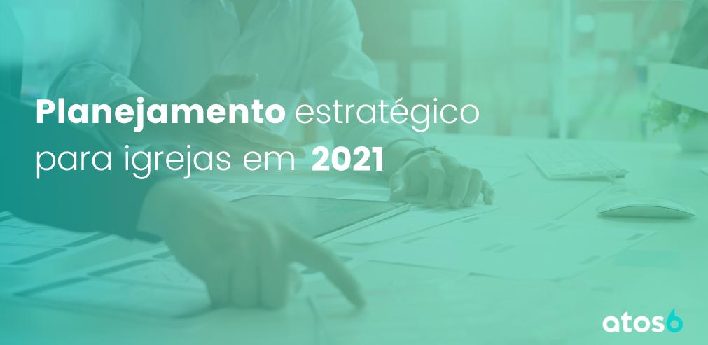 Planejamento Estratégico para Igrejas em 2021