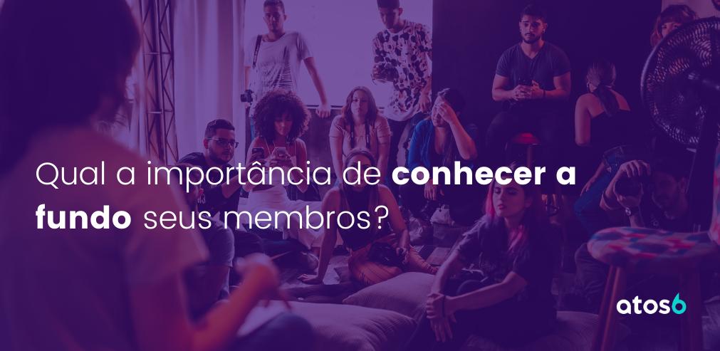 qual a importância de conhecer a fundo seus membros?